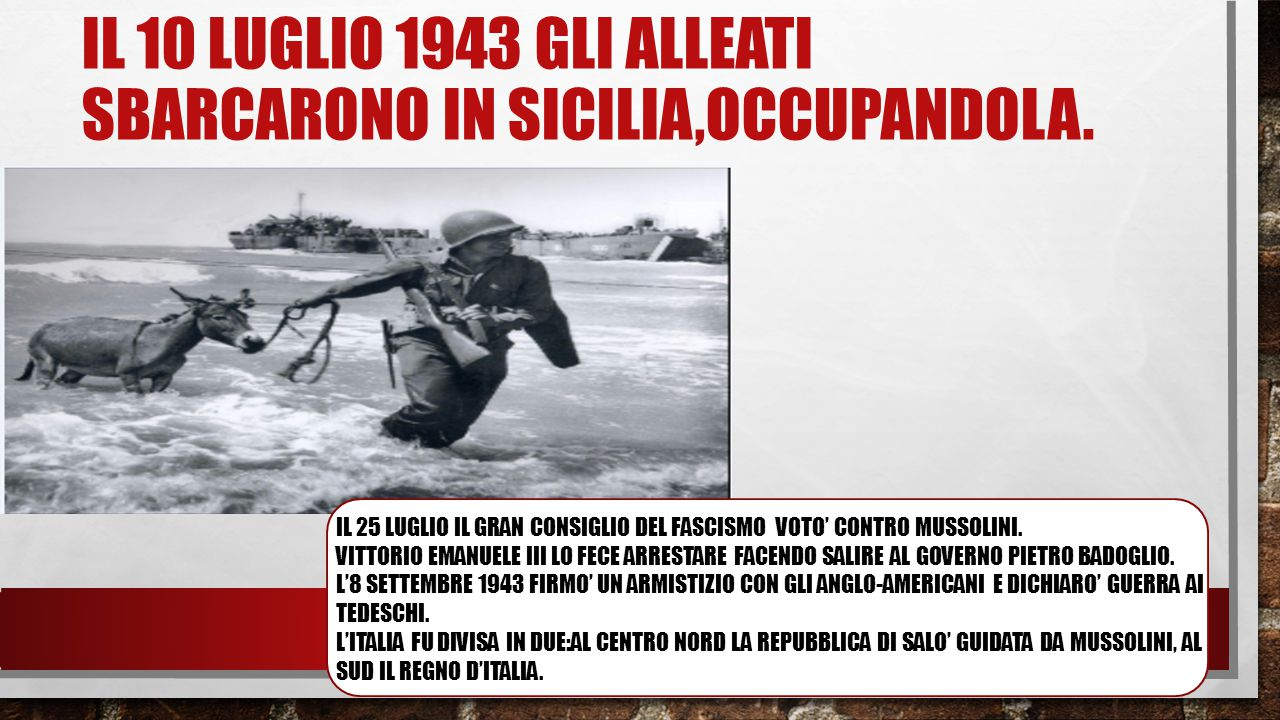 Il 10 luglio 1943 gli alleati sbarcArono in sicilia,occupandola.