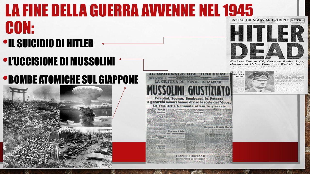 LA FINE DELLA GUERRA AVVENNE NEL 1945 CON: