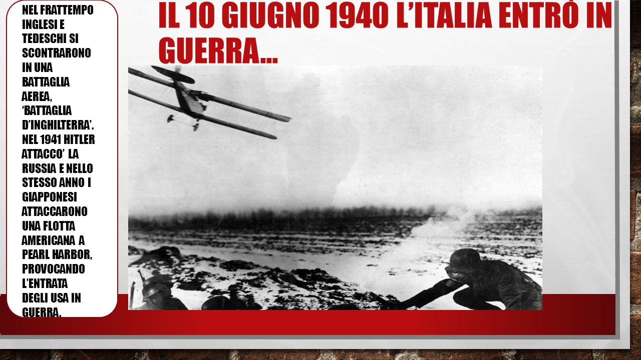 IL 10 GIUGNO 1940 L'ITALIA ENTRò IN GUERRA… E