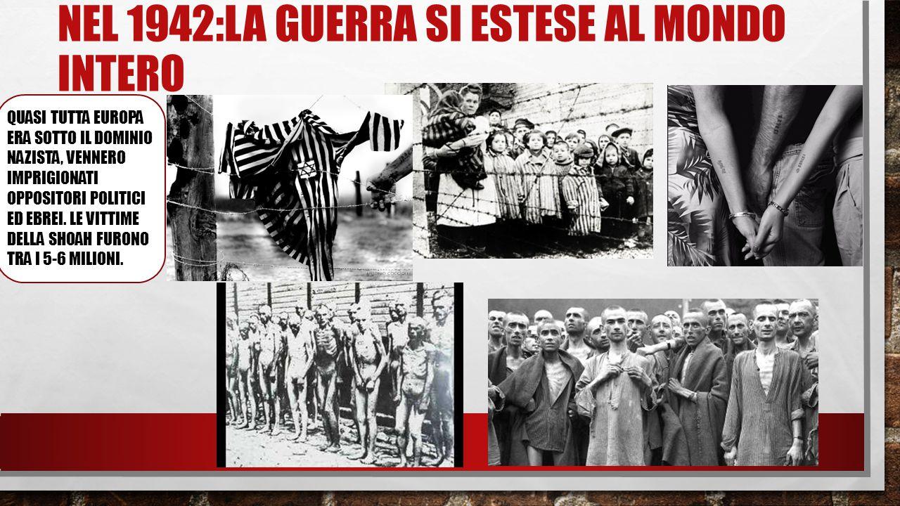 NEL 1942:LA GUERRA SI ESTESE AL MONDO INTERO