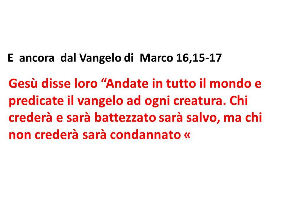 E ancora dal Vangelo di Marco 16,15-17
