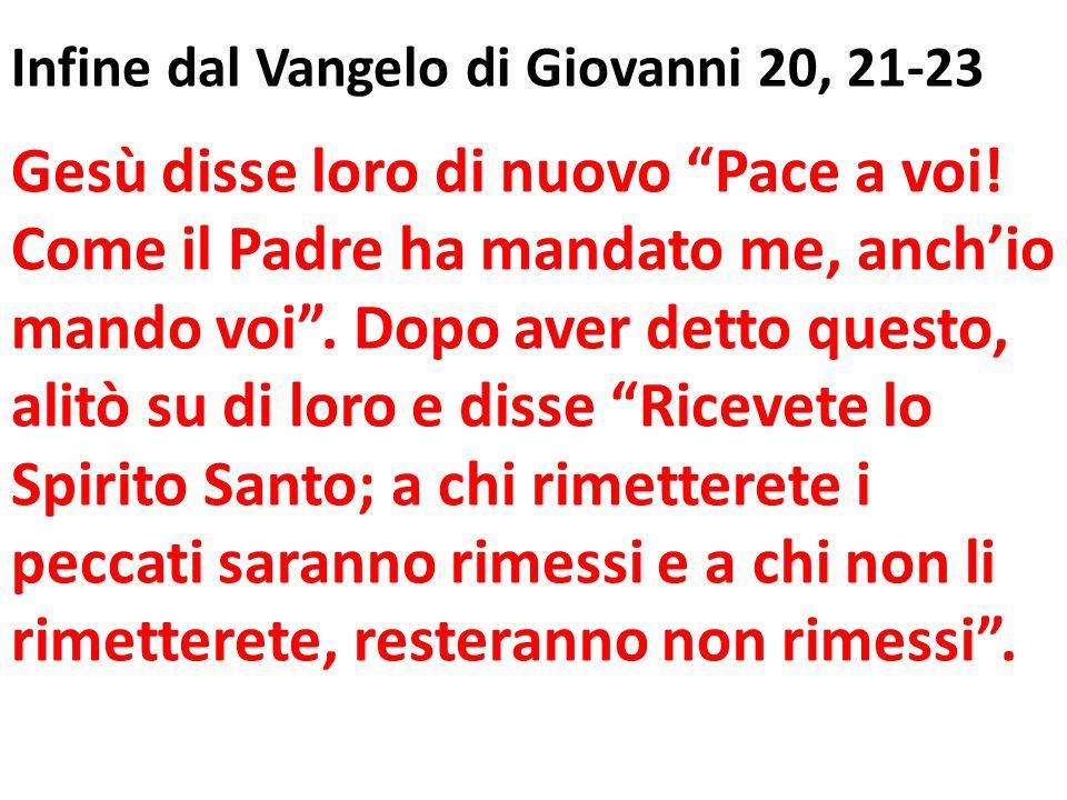 Infine dal Vangelo di Giovanni 20, 21-23