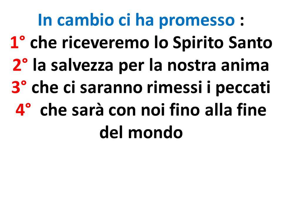 In cambio ci ha promesso : 1° che riceveremo lo Spirito Santo