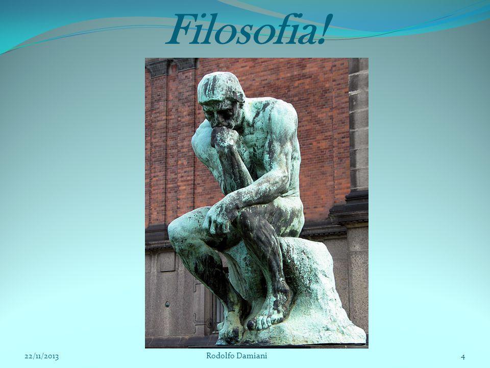 Filosofia! 22/11/2013 Rodolfo Damiani