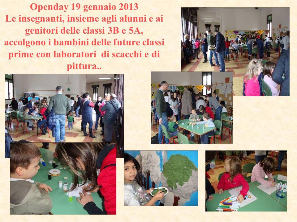 Openday 19 gennaio 2013 Le insegnanti, insieme agli alunni e ai genitori delle classi 3B e 5A, accolgono i bambini delle future classi prime con laboratori di scacchi e di pittura..