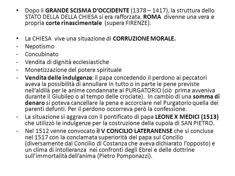 Dopo il GRANDE SCISMA D'OCCIDENTE (1378 – 1417), la struttura dello STATO DELLA DELLA CHIESA si era rafforzata. ROMA divenne una vera e propria corte rinascimentale (supera FIRENZE).