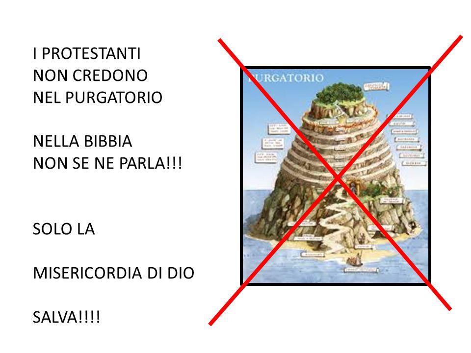 I PROTESTANTI NON CREDONO. NEL PURGATORIO. NELLA BIBBIA. NON SE NE PARLA!!! SOLO LA. MISERICORDIA DI DIO.