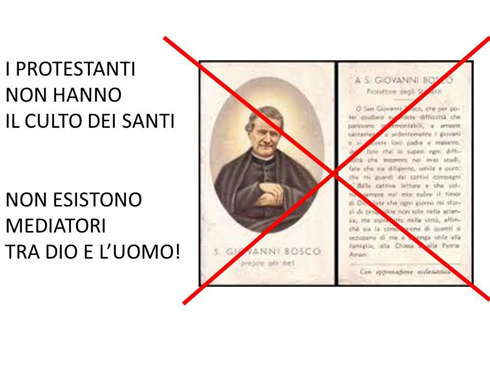 I PROTESTANTI NON HANNO IL CULTO DEI SANTI NON ESISTONO MEDIATORI TRA DIO E L'UOMO!