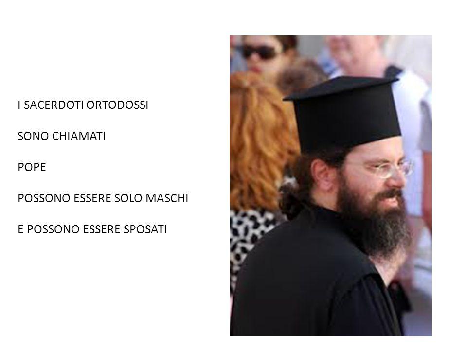 I SACERDOTI ORTODOSSI SONO CHIAMATI POPE POSSONO ESSERE SOLO MASCHI E POSSONO ESSERE SPOSATI