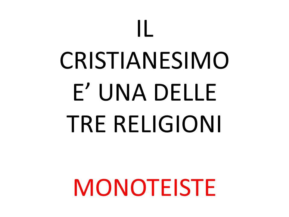 IL CRISTIANESIMO E' UNA DELLE TRE RELIGIONI