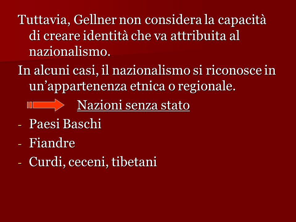 Tuttavia, Gellner non considera la capacità di creare identità che va attribuita al nazionalismo.