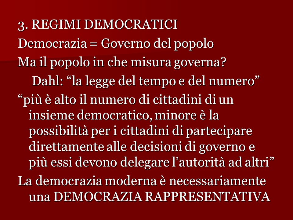 3. REGIMI DEMOCRATICI Democrazia = Governo del popolo. Ma il popolo in che misura governa Dahl: la legge del tempo e del numero