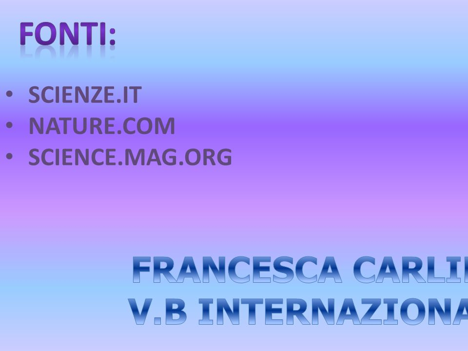 FONTI: FRANCESCA CARLINO V.B INTERNAZIONALE SCIENZE.IT NATURE.COM