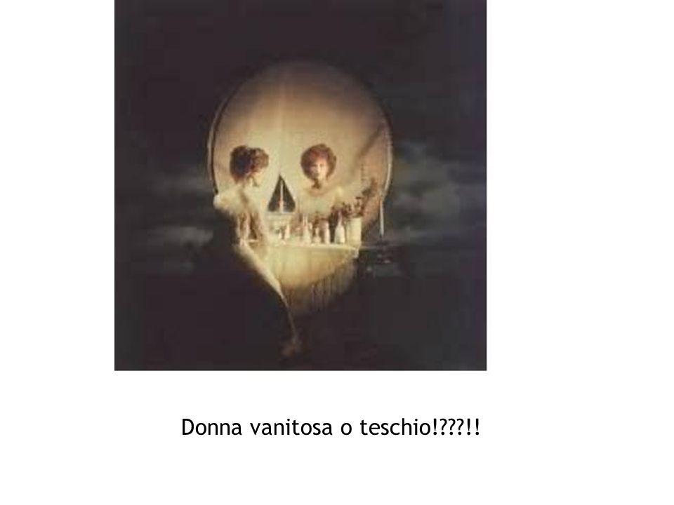 Donna vanitosa o teschio! !!