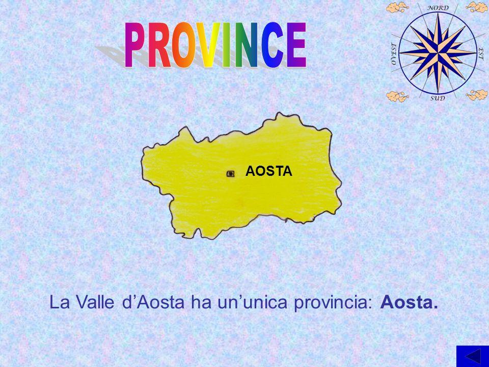 PROVINCE AOSTA La Valle d'Aosta ha un'unica provincia: Aosta.