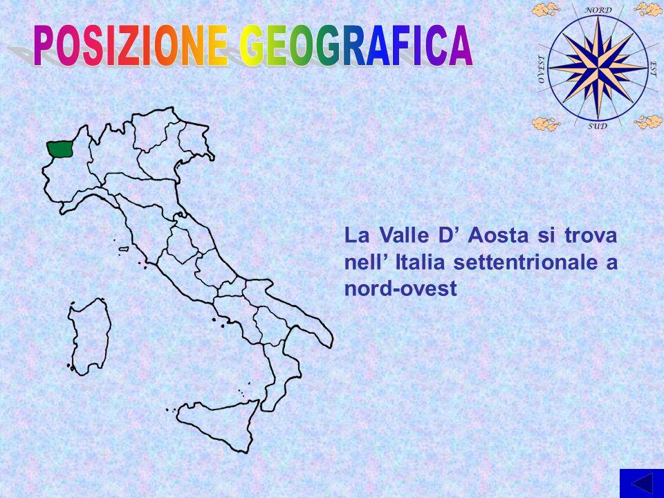 POSIZIONE GEOGRAFICA La Valle D' Aosta si trova nell' Italia settentrionale a nord-ovest