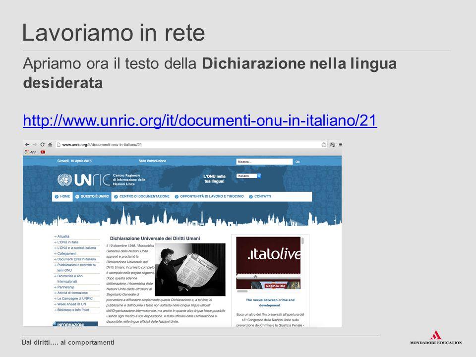 Lavoriamo in rete Apriamo ora il testo della Dichiarazione nella lingua desiderata. http://www.unric.org/it/documenti-onu-in-italiano/21.