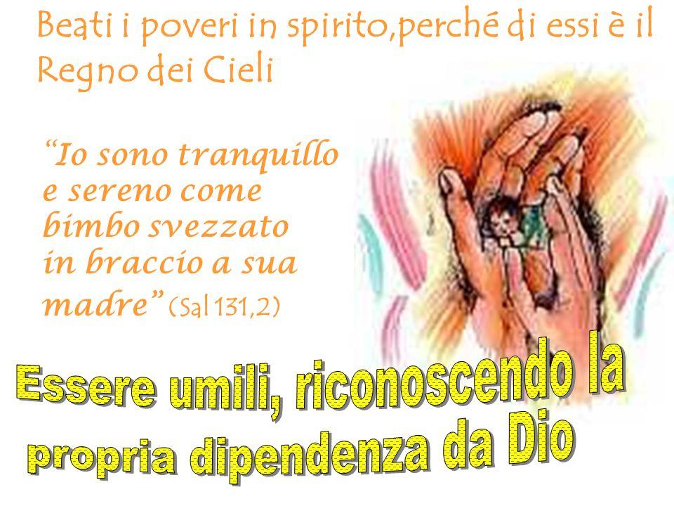 Beati i poveri in spirito,perché di essi è il Regno dei Cieli