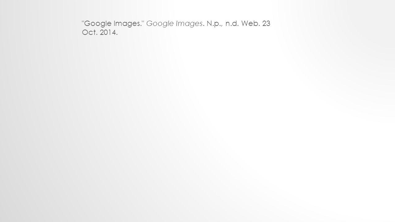 Google Images. Google Images. N.p., n.d. Web. 23 Oct. 2014.