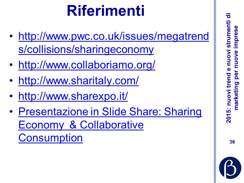 Riferimenti http://www.pwc.co.uk/issues/megatrends/collisions/sharingeconomy. http://www.collaboriamo.org/