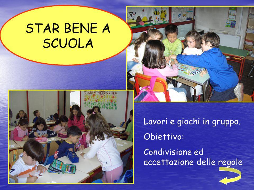 STAR BENE A SCUOLA Lavori e giochi in gruppo. Obiettivo: