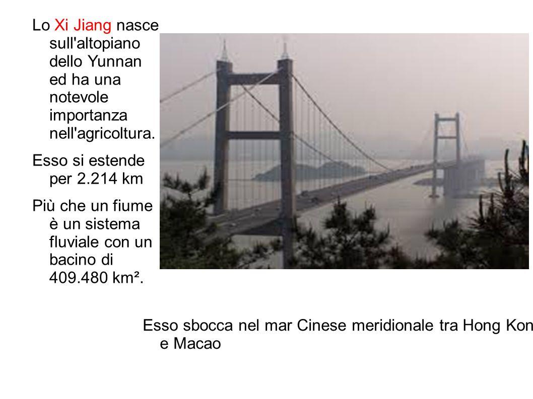 Lo Xi Jiang nasce sull altopiano dello Yunnan ed ha una notevole importanza nell agricoltura.