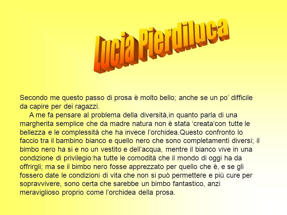 Lucia Pierdiluca Secondo me questo passo di prosa è molto bello; anche se un po' difficile da capire per dei ragazzi.