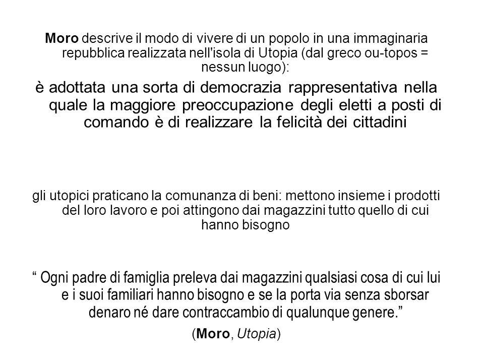 Moro descrive il modo di vivere di un popolo in una immaginaria repubblica realizzata nell isola di Utopia (dal greco ou-topos = nessun luogo):