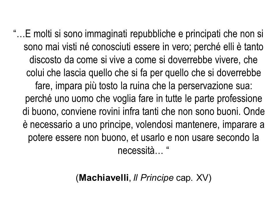 (Machiavelli, Il Principe cap. XV)