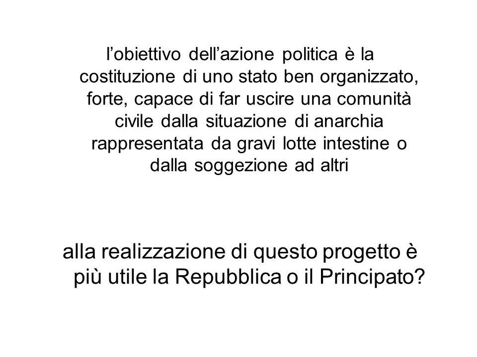l'obiettivo dell'azione politica è la costituzione di uno stato ben organizzato, forte, capace di far uscire una comunità civile dalla situazione di anarchia rappresentata da gravi lotte intestine o dalla soggezione ad altri