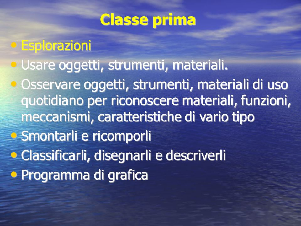 Classe prima Esplorazioni Usare oggetti, strumenti, materiali.