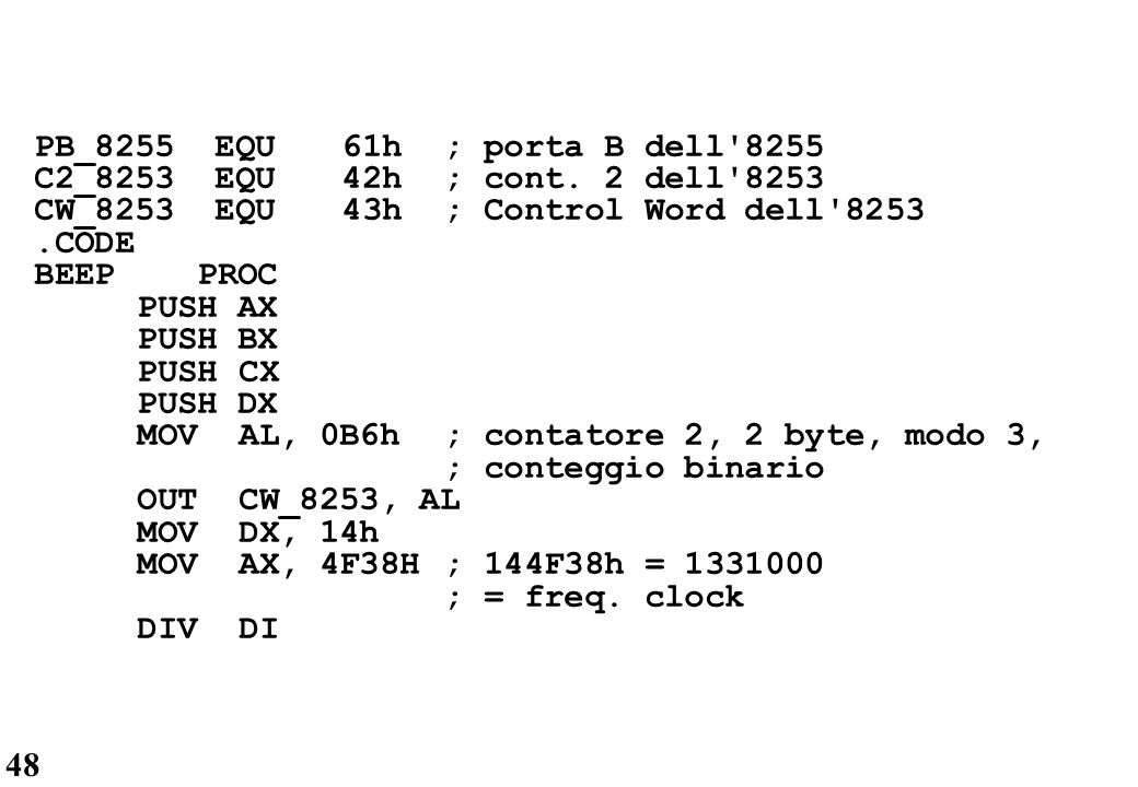 PB_8255 EQU 61h ; porta B dell 8255 C2_8253 EQU 42h ; cont. 2 dell 8253. CW_8253 EQU 43h ; Control Word dell 8253.