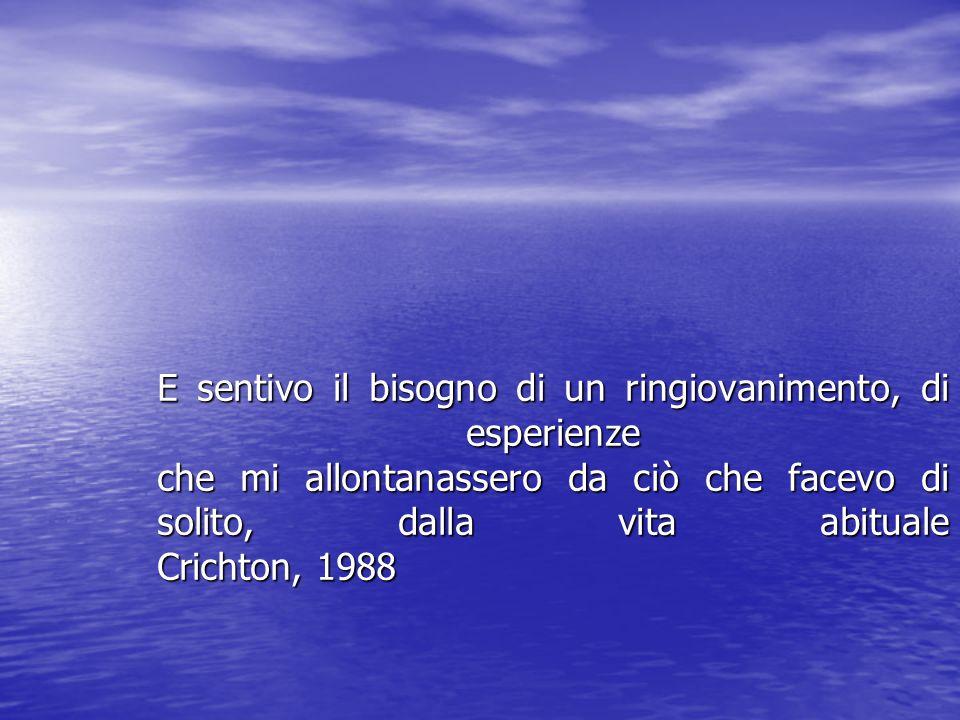 E sentivo il bisogno di un ringiovanimento, di esperienze che mi allontanassero da ciò che facevo di solito, dalla vita abituale Crichton, 1988
