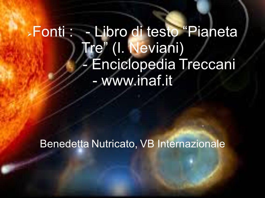 Fonti : - Libro di testo Pianeta Tre (I. Neviani)