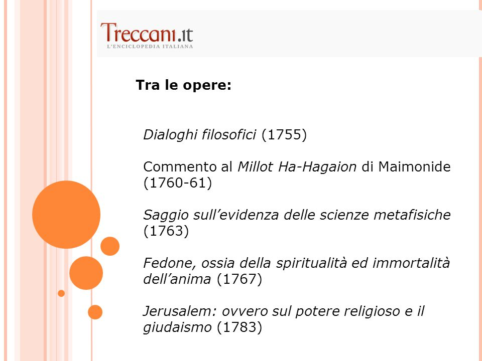 Tra le opere: Dialoghi filosofici (1755) Commento al Millot Ha-Hagaion di Maimonide (1760-61) Saggio sull'evidenza delle scienze metafisiche (1763)