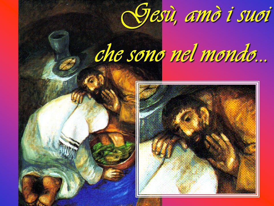Gesù, amò i suoi che sono nel mondo…