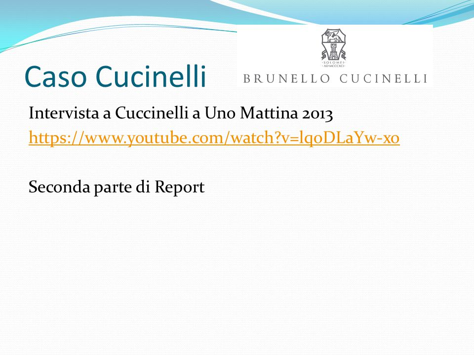 Caso Cucinelli Intervista a Cuccinelli a Uno Mattina 2013 https://www.youtube.com/watch v=lq0DLaYw-xo Seconda parte di Report