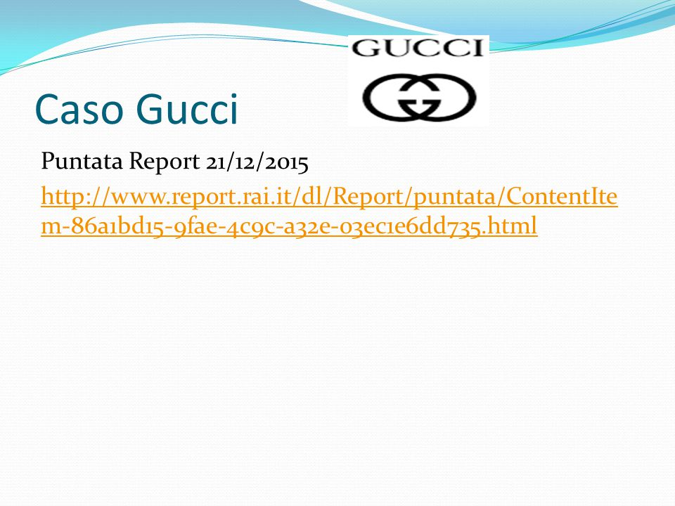 Caso Gucci Puntata Report 21/12/2015 http://www.report.rai.it/dl/Report/puntata/ContentItem-86a1bd15-9fae-4c9c-a32e-03ec1e6dd735.html
