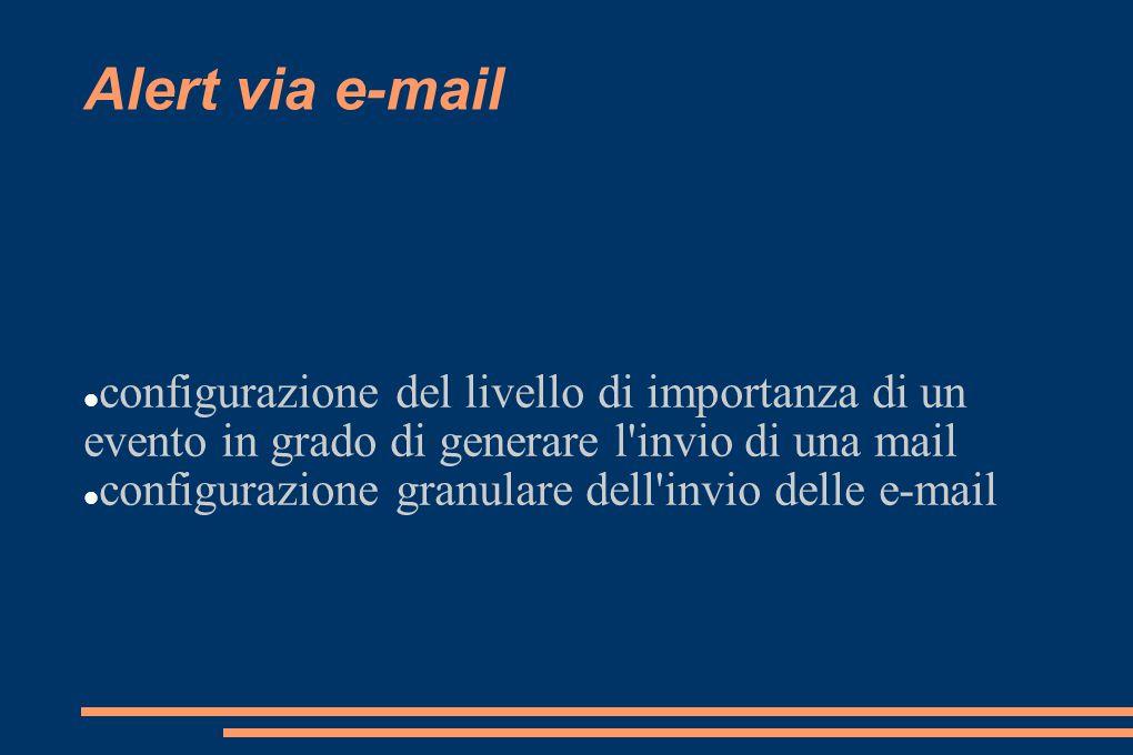 Alert via e-mail configurazione del livello di importanza di un evento in grado di generare l invio di una mail.