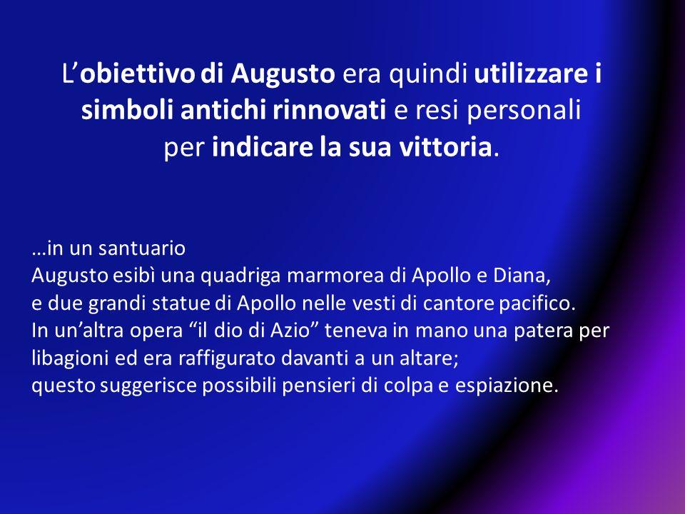 L'obiettivo di Augusto era quindi utilizzare i simboli antichi rinnovati e resi personali per indicare la sua vittoria.