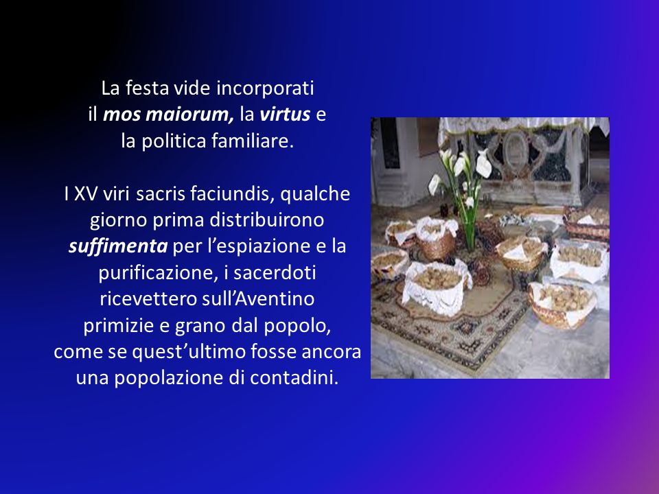 La festa vide incorporati il mos maiorum, la virtus e