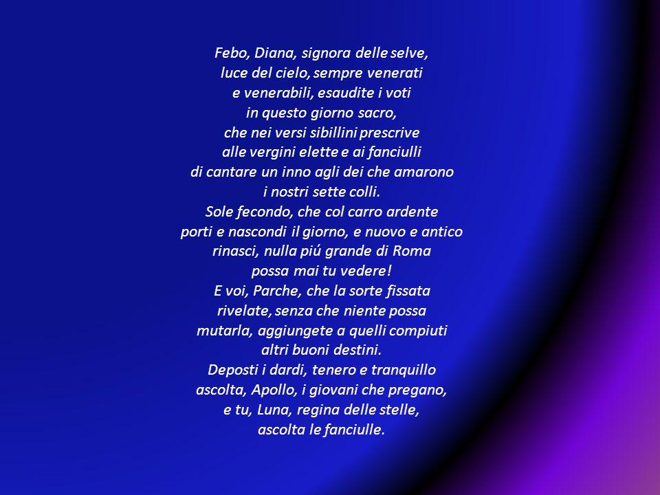 Febo, Diana, signora delle selve, luce del cielo, sempre venerati