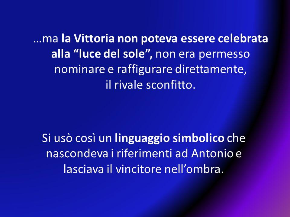 …ma la Vittoria non poteva essere celebrata alla luce del sole , non era permesso nominare e raffigurare direttamente,