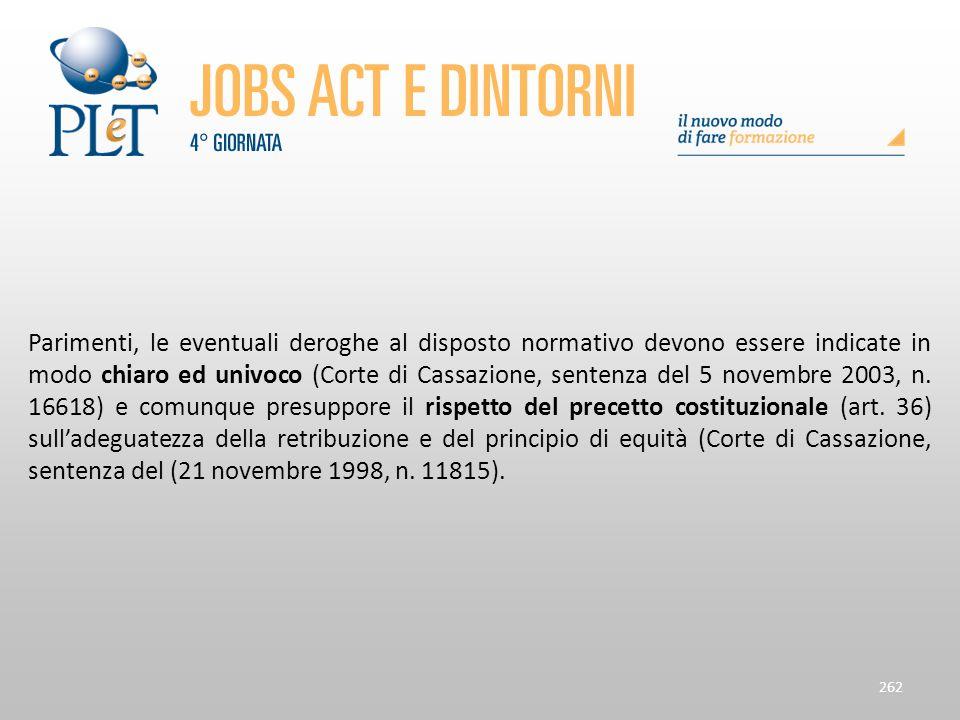 Parimenti, le eventuali deroghe al disposto normativo devono essere indicate in modo chiaro ed univoco (Corte di Cassazione, sentenza del 5 novembre 2003, n.
