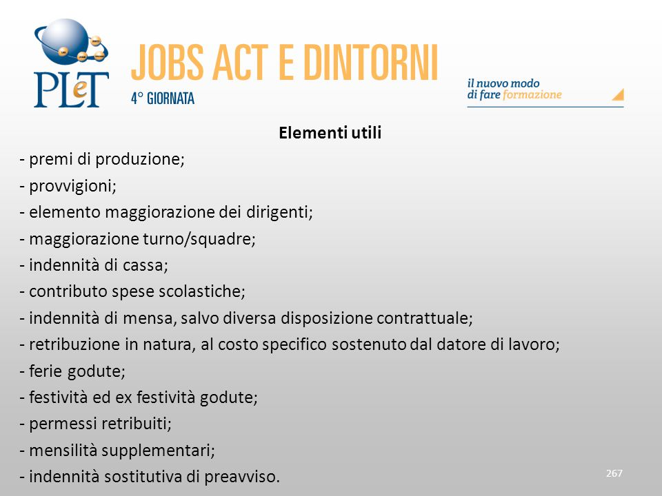 Elementi utili - premi di produzione; - provvigioni; - elemento maggiorazione dei dirigenti; - maggiorazione turno/squadre;
