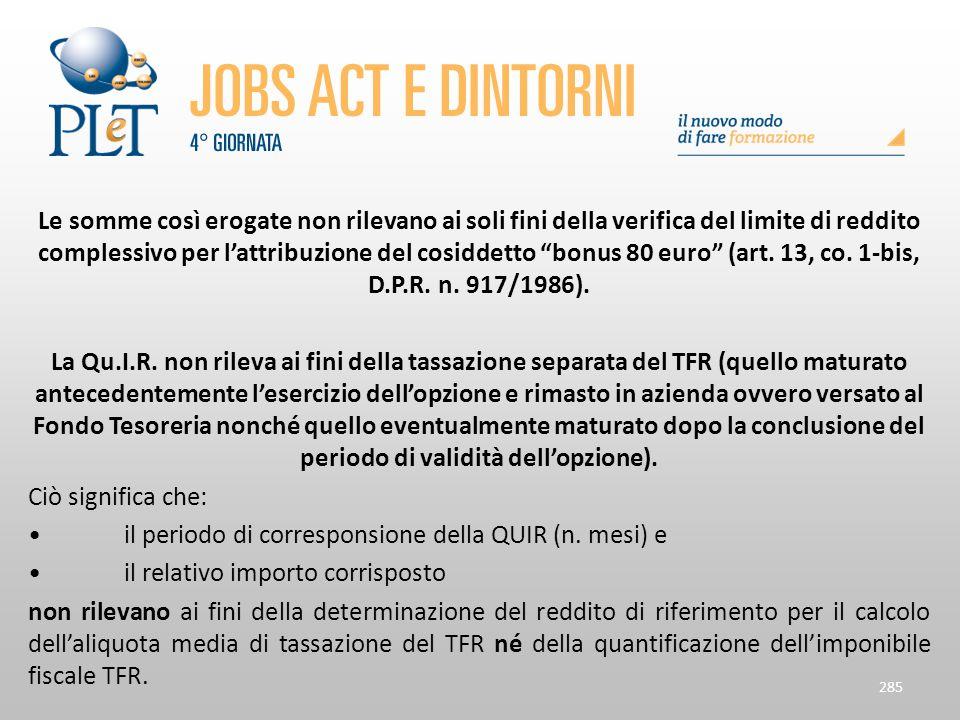 Le somme così erogate non rilevano ai soli fini della verifica del limite di reddito complessivo per l'attribuzione del cosiddetto bonus 80 euro (art. 13, co. 1-bis, D.P.R. n. 917/1986).