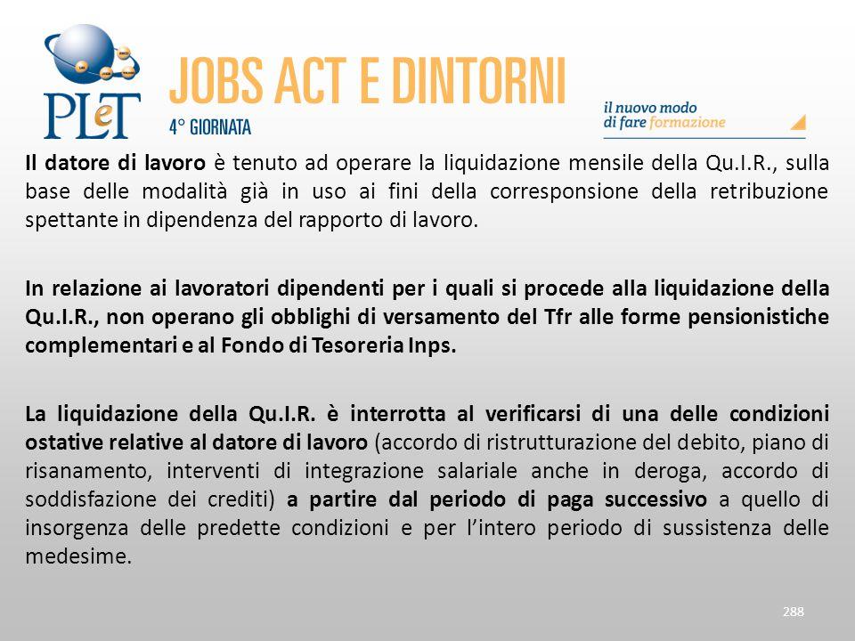 Il datore di lavoro è tenuto ad operare la liquidazione mensile della Qu.I.R., sulla base delle modalità già in uso ai fini della corresponsione della retribuzione spettante in dipendenza del rapporto di lavoro.