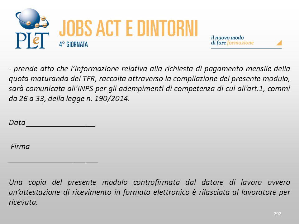 - prende atto che l'informazione relativa alla richiesta di pagamento mensile della quota maturanda del TFR, raccolta attraverso la compilazione del presente modulo, sarà comunicata all'INPS per gli adempimenti di competenza di cui all'art.1, commi da 26 a 33, della legge n. 190/2014.