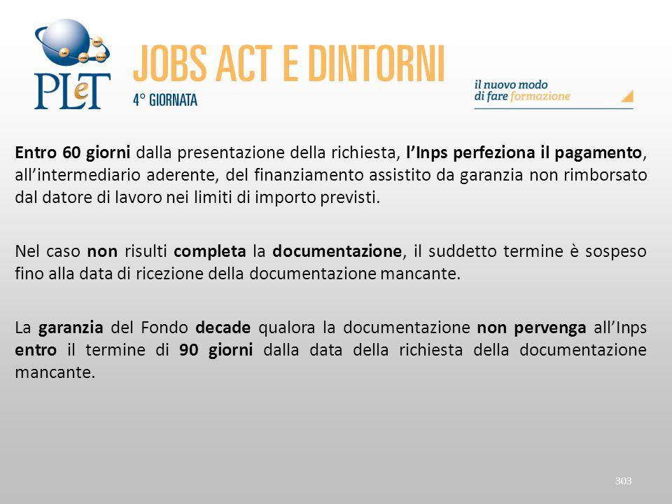 Entro 60 giorni dalla presentazione della richiesta, l'Inps perfeziona il pagamento, all'intermediario aderente, del finanziamento assistito da garanzia non rimborsato dal datore di lavoro nei limiti di importo previsti.