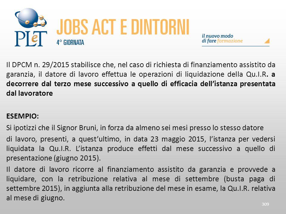Il DPCM n. 29/2015 stabilisce che, nel caso di richiesta di finanziamento assistito da garanzia, il datore di lavoro effettua le operazioni di liquidazione della Qu.I.R. a decorrere dal terzo mese successivo a quello di efficacia dell'istanza presentata dal lavoratore